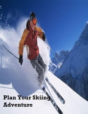 Plan Your Skiing Adventure ebook by V.T.
