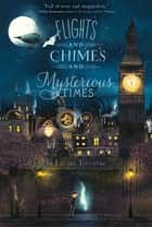 Flights and Chimes and Mysterious Times ebook by Emma Trevayne, Glenn Thomas