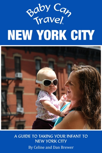 Baby Can Travel: New York City - A Travel Guide Made For Parents ebook by Celine Brewer,Dan Brewer
