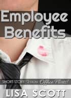 Employee Benefits (short story #2 from Office Flirts! 5 Romantic Short Stories) ebook by Lisa Scott