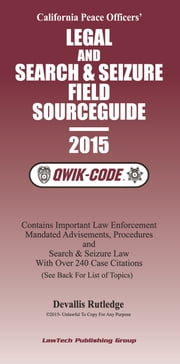 2015 California Legal and Search & Seizure Field Source Guide QWIK-CODE - Law Summaries ebook by Devallis Rutledge