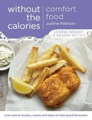 Comfort Food Without the Calories - Low-calorie Recipes, Cheats and Ideas for Feel-Good Favourites ebook by Justine Pattison