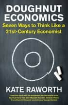 Doughnut Economics ebook by Seven Ways to Think Like a 21st-Century Economist