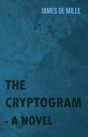 The Cryptogram - A Novel ebook by James De Mille