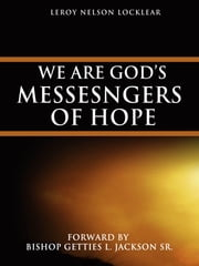 We are God's Messenger of Hope ebook by Leroy Nelson Locklear