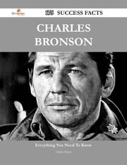 Charles Bronson 175 Success Facts - Everything you need to know about Charles Bronson ebook by Ashley Potter