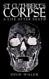 St Cuthbert's Corpse - A Life After Death ebook by David Willem