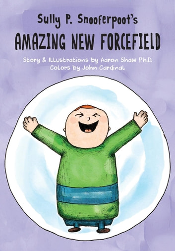 Sully P. Snooferpoot's Amazing New Forcefield - Sully P. Snooferpoot, #2 ebook by Aaron Shaw Ph.D.