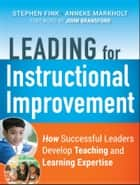 Leading for Instructional Improvement - How Successful Leaders Develop Teaching and Learning Expertise ebook by Stephen Fink, Anneke Markholt, Michael A. Copland,...