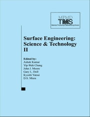 Surface Engineering - Science and Technology II ebook by Ashok Kumar,Yip-Wah Chung,John J. Moore,Gary L. Doll,Kyoshi Yatsui,D. S. Misra