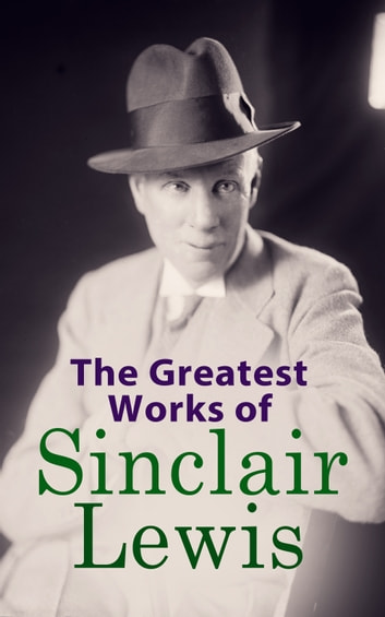 The Greatest Works of Sinclair Lewis - Babbitt, Main Street, The Trail of the Hawk, Moths in the Arc Light, Nature, Inc., The Cat of the Stars and more ebook by Sinclair Lewis