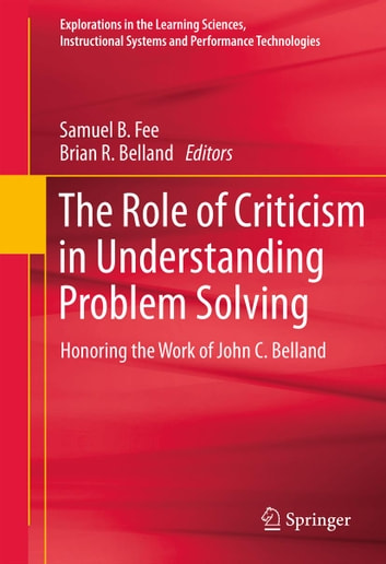 The Role of Criticism in Understanding Problem Solving - Honoring the Work of John C. Belland ebook by