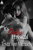 It's Only Physical ebook by Trista Ann Michaels