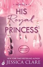 His Royal Princess: A Billionaire Boys Club Novella ebook by Jessica Clare