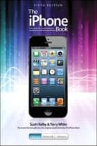 iPhone Book, The - Covers iPhone 5, iPhone 4S, and iPhone 4 ebook by Scott Kelby, Terry White