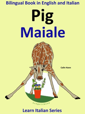 Bilingual Book in English and Italian: Pig - Maiale. Learn Italian Collection. ebook by Colin Hann