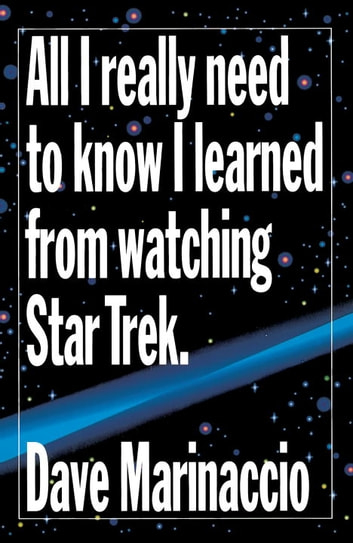 All I Really Need to Know I Learned from Watching Star Trek ebook by Dave Marinaccio