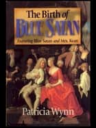 The Birth of Blue Satan ebook by Patricia Wynn