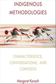 Indigenous Methodologies - Characteristics, Conversations, and Contexts ebook by Margaret  Elizabeth Kovach