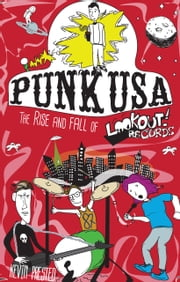 Punk USA - The Rise and Fall of Lookout Records ebook by Kevin Prested