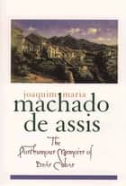 The Posthumous Memoirs of Brás Cubas ebook by Joaquim Maria Machado de Assis, Gregory Rabassa, Enylton de Sa Rego,...