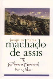 The Posthumous Memoirs of Br?s Cubas ebook by Joaquim Maria Machado de Assis,Gregory Rabassa,Enylton de Sa Rego,Gilberto Pinheiro Passos