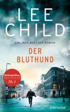Der Bluthund - Ein Jack-Reacher-Roman eBook by Lee Child, Wulf Bergner