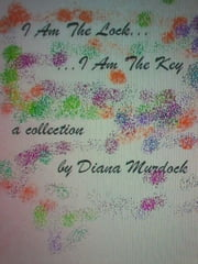 I Am The Lock... I Am The Key ebook by Diana Murdock