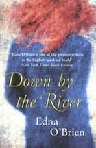 Down By The River ebook by Edna O'Brien
