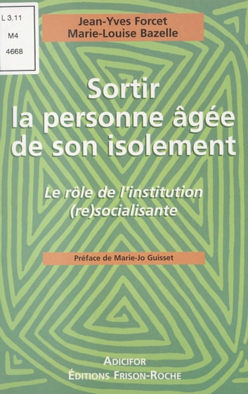 Sortir la personne âgée de son isolement : le rôle de l'institution (re)socialisante ebook by Jean-Yves Forcet,Marie-Louise Bazelle,Marie-Jo Guisset