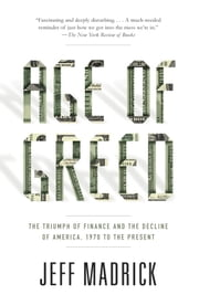 Age of Greed - The Triumph of Finance and the Decline of America, 1970 to the Present ebook by Jeff Madrick