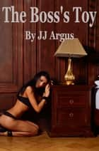 The Boss's Toy ebook by JJ Argus
