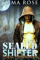 SEALED Shifter 3 - Ever Embraced ebook by Emma Rose