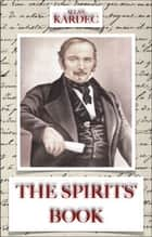 The Spirits' Book - The Principles of Spiritist Doctrine ebook by Allan Kardec
