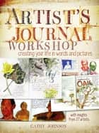 Artist's Journal Workshop - Creating Your Life in Words and Pictures ebook by Cathy Johnson