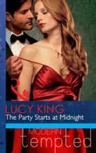 The Party Starts at Midnight (Mills & Boon Modern Tempted) ebook by Lucy King