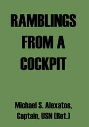 Ramblings From A Cockpit ebook by Michael S. Alexatos, Captain, USN (Ret.)