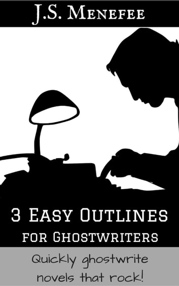 3 Easy Outlines for Ghostwriters ebook by J.S. Menefee