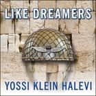Like Dreamers - The Story of the Israeli Paratroopers Who Reunited Jerusalem and Divided a Nation audiobook by Yossi Klein Halevi