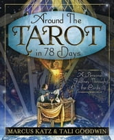 Around the Tarot in 78 Days: A Personal Journey Through the Cards - A Personal Journey Through the Cards ebook by Marcus Katz,Tali Goodwin