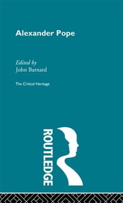 Alexander Pope - The Critical Heritage ebook by John Barnard