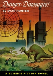Danger: Dinosaurs! ebook by Evan Hunter