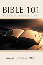 Bible 101 ebook by MDiv Myron E. Steele