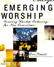 Emerging Worship - Creating Worship Gatherings for New Generations ebook by Dan Kimball,David Crowder and Sally Morgenthaler