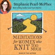 At Knit's End - Meditations for Women Who Knit Too Much audiobook by Stephanie Pearl-McPhee