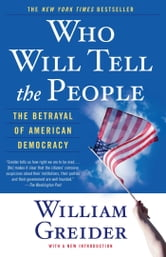Who Will Tell The People - The Betrayal Of American Democracy ebook by William Greider