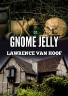 Gnome Jelly ebook by Lawrence Van Hoof