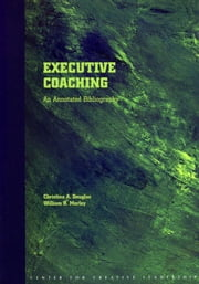 Executive Coaching: An Annotated Bibliography ebook by Douglas, Christina A.