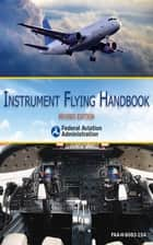 Instrument Flying Handbook (FAA-H-8083-15A) ebook by Federal Aviation Administration
