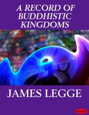 A RECORD OF BUDDHISTIC KINGDOMS ebook by JAMES LEGGE
